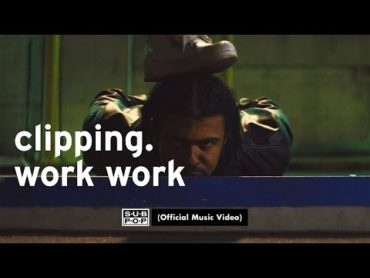 Clipping. – Work Work feat. Cocc Pistol Cree (Video)
