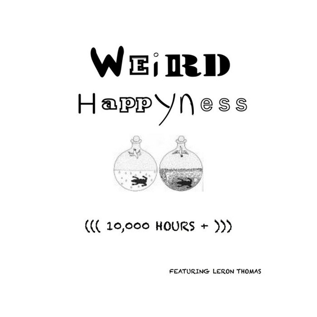 Weird HappYness - (((10,000 HOURS +)))