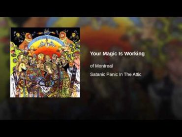Monday Magick: of Montreal – Your Magic is Working (Video)