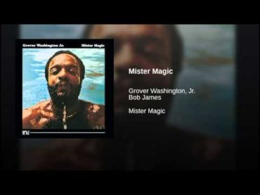 Monday Magick: Grover Washington, Jr. – Mister Magic